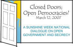 Sunshine Week 2007: Closed Doors; Open Democracies?