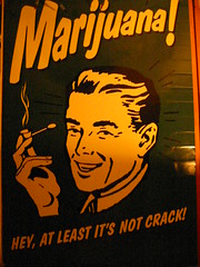 Marijuana!  Hey, at least it's not crack!