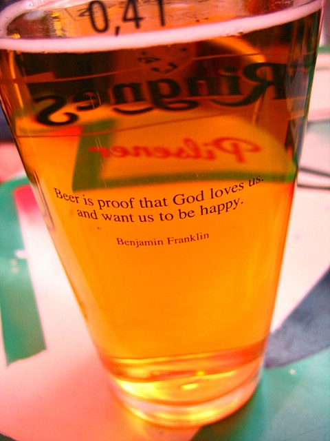 Beer is proof that God loves us and want us to be happy. -Benjamin Franklin