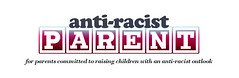 Anti-Racist Parent - blog for parents who are committed to raising children with an anti-racist outlook