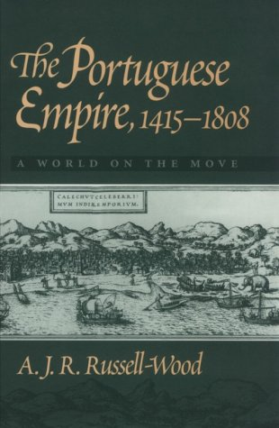 The Portuguese Empire, 1415-1808: A World on the Move by A.J.R. Russell-Wood