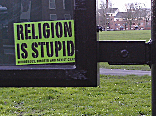 """RELIGION IS STUPID, MURDEROUS, BIGOTED AND SEXIST CRAP"""