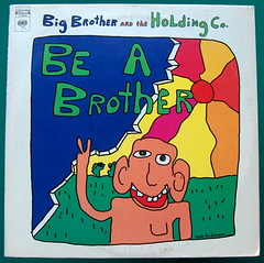 Big Brother And The Holding Company / Be A Brother (bradleyloos) Tags: music album vinyl retro albums fotos lp wax peacesign albumart vinyls recordalbums albumcovers recordcover rekkids vintagevinyl vinylrecord towerofpower musiccollection mrnatural vinylrecords albumcoverart vinyljunkie vintagerecords recordroom bigbrotherandtheholdingcompany recordlabels myrecordcollection recordcollections vintagemusic lprecords collectingvinylrecords nickgravenites jamesgurley lpcoverart bradleyloos bradloos peteralbin samandrew oldrecordalbums collectingrecords ilionny kathimcdonald beabrother albumcoverscans vinylcollecting therecordroom greatalbumcovers collectingvinyl recordalbumart recordalbumcollectors analoguemusic 333playsmusic collectingvinyllps collectionsetc albumreleasedate coverartgallery lpcoverdesign recordalbumsleeves vinylcollector vinylcollections musicvinylscovers musicalbumartwork vinyldiscscovers raremusicvinylalbums vinylcollectinghobby galleryofrecordalbumcoverart
