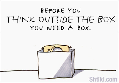 Before you think outside the box you need a box.