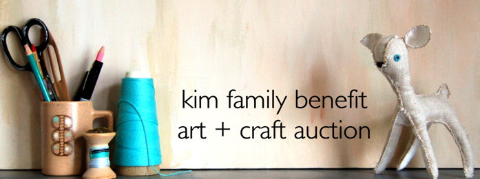 Kim Family Benefit Art + Craft Auction - Starts Now!