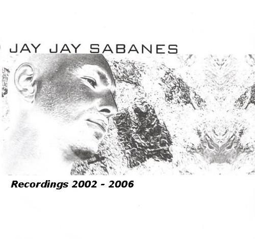 Jay Jay Sabanes - 2007 - Recordings 2002-2006