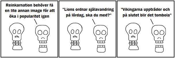 Reinkarnaion behöver få en lite annan image för att öka i polularitet igen; Lions ordnar själavandring på lördag, ska du med?; Vikingarna uppträder och på slutet blir det tombola