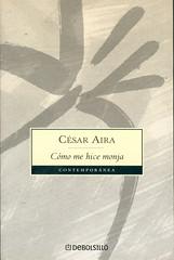 César Aira, Cómo me hice monja