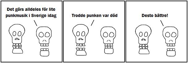 Det görs alldeles för lite punkmusik i Sverige idag; Trodde punken var död; Desto bättre!