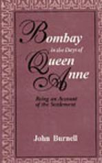 Bombay in the Days of Queen Anne, John Burnell