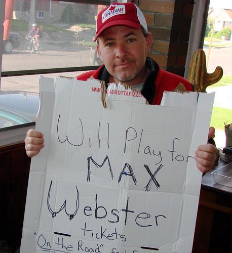 Begging for max webster tickets 3