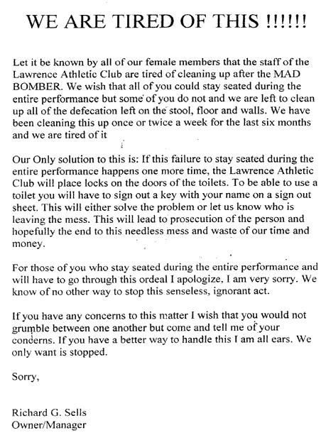 WE ARE TIRED OF THIS!!!!!! Let it be known by all of our female members that the staff of the Lawrence Athletic Club are tired of cleaning up after the MAD BOMBER.