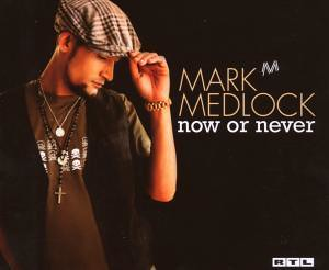 Mark Medlock - Now Or Never