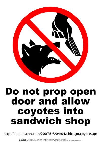 Do not prop open door and allow coyotes into sandwich shop