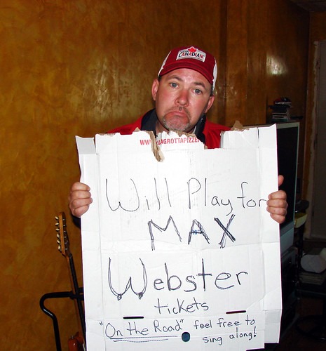 Begging for max webster tickets 2