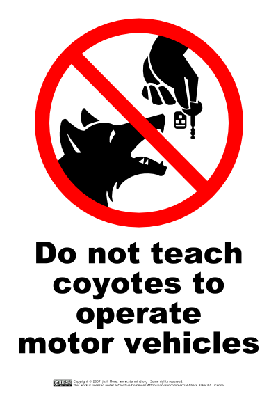 Do not teach coyotes to operate motor vehicles