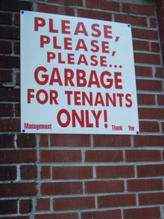 Please, please, please...GARBAGE FOR TENANTS ONLY!