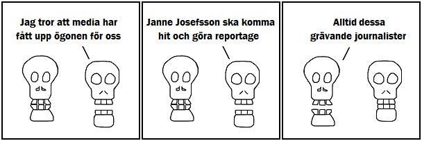 Jag tror att media fått upp ögonen för oss; Janne Josefsson ska komma hit och göra reportage; Alltid dessa grävande journalister