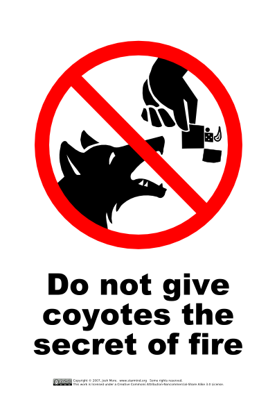 Do not give coyotes the secret of fire
