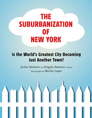 The Suburbanization of New York: Is the World's Greatest City Becoming Just Another Town?; Edited by Jerilou Hammett and Kingsley Hammett; Princeton Architectural Press; $24.95.