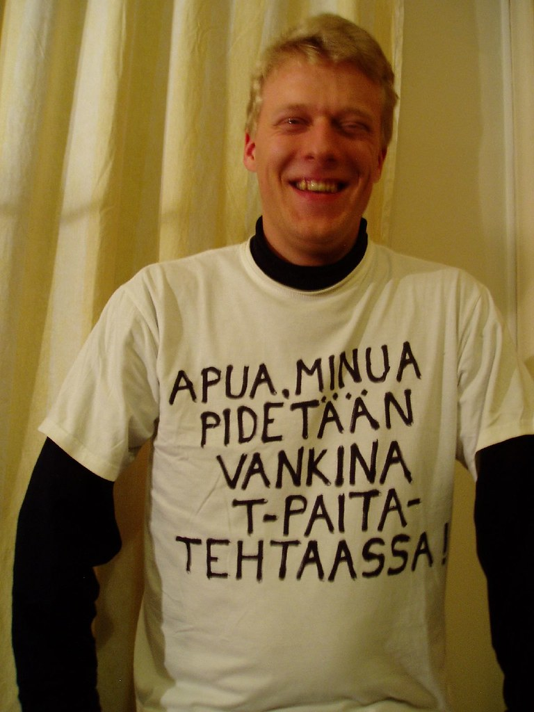 """Help, I'm imprisoned in a t-shirt factory!"" - Tapio"