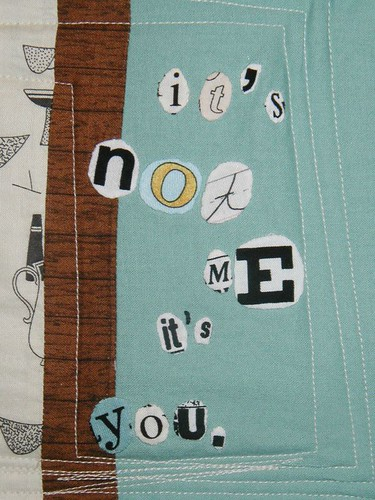 Quilted Ransom Note: It's Not Me, It's You (detail)