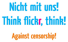 Nicht mit uns! Think flickr, think! Against censorship! - by Navelfluff