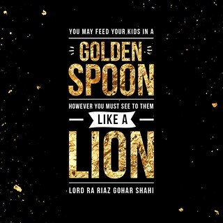 QuoteoftheDay 'You may feed your kids in a golden spoon, however you must see to them like a lion.' - Lord Ra Riaz Gohar Shahi
