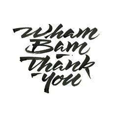 Wham Bam No Ma'am.