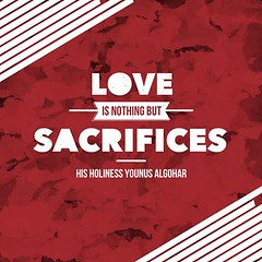 QuoteoftheDay 'Love is nothing but sacrifices.' - His Holiness Younus AlGohar (bilalmemon222) Tags: love loving heart creative husband philosophy relationship quotes passion wife lover enlightenment truelove consciousness beloved understanding sacrifice qotd reallove purelove selfless wisewords realization lovewins realtalk inspirationalquotes lifequotes inspiringquotes younusalgohar