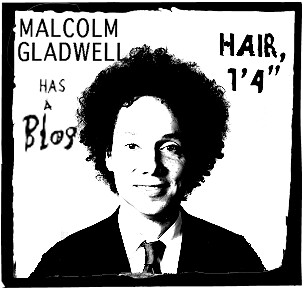 Malcolm Gladwell has a blog