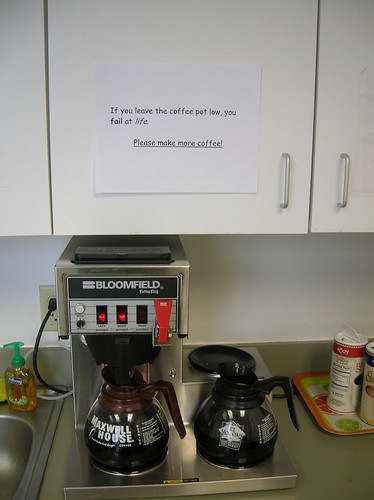 If you leave the coffee pot low, you fail at life. Please make more coffee!