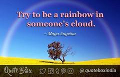 Try to be a rainbow in someone's cloud. ~ Maya Angelou #quotebox #QOTD #wisdom https://goo.gl/ICgeyM (quotebox) Tags: quote quotebox quotes qotd wisdom thought words poem poetry lovequote
