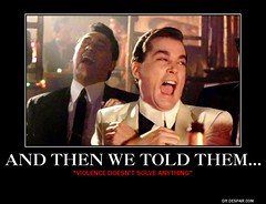 and then we told them... (dylan.unknown5150) Tags: poster doesnt we meme violence them then goodfellas anything told solve