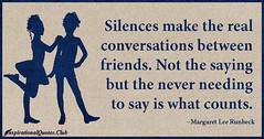 Daily Inspirational Quotes From InspirationalQuotes.Club (inspirationalquotesclub) Tags: friends saying counts silences margaretleerunbeck