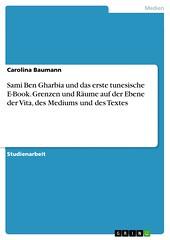 Sami Ben Gharbia und das erste tunesische E-Book. Grenzen und Räume auf der Ebene der Vita, des Mediums und des Textes (pdfbucher) Tags: ebook ebene gharbia grenzen mediums räume sami textes vita