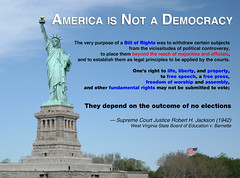 America is Not a Democracy (KAZVorpal) Tags: life america private liberty freedom justice democracy republic arms quote expression text religion free property rights socialist guns statueofliberty press libertarian speech liberal capitalist quotation ellisisland supremecourt ruling billofrights conservatism statist robertjackson