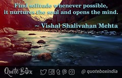 https://goo.gl/3Nhkp0 #quotebox #QOTD #wisdom Find solitude whenever possible, it nurtures the soul and opens the mind.~Vishal Mehta (quotebox) Tags: quote quotebox quotes qotd wisdom thought words poem poetry lovequote
