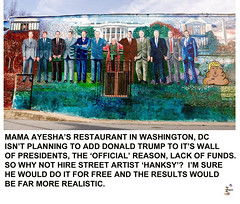 Mama Ayesha's Restaurant and Donald Trump (The Devils in the Details) Tags: donaldtrump mamaayeshas wallofpresidents hanksywashingtondc cia gop isis vladimirputin russia sexdrugsandrockandroll hillaryclinton plannedparenthood bigot dumptrump thewalkingdead republican pedophile mikepence nastywoman badhombre conservative rape riencepriebus donaldmcgahn stevenbannon frankgaffney jeffsessions generaljamesmattis generaljohnkelly stevenmnuchin andypuzder wilburross cathymcmorrisrodgers trumpforpresidentbobblehead poopydiaper ktmcfarland mikepompeo nikkihaley betsydevos tomprice scottpruitt seemaverma gorilla marriageequality kukluxklan daryldixon newyorkcity melaniatrump riggedelection jihad terrorist taliban mexicanwall racism confederateflag nazi islam freedom berniesanders americannaziparty thebeatles therollingstones democrat civilrights tednugent tempertantrum contraception abortion tinfoilhatsociety michelleobama she'sacunt foxnews liberal