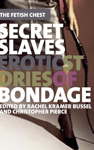 ... my anthology Secret Slaves: Erotic Stories of Bondage.