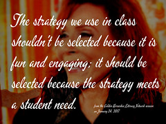"Educational Postcard: ""The strategy we use in class shouldn't be selected because it is fun and engaging; it should be selected because the strategy meets a student need."" (Ken Whytock) Tags: strategy class selected fun engaging studentneed education school"