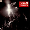 fugazi | 3 songs