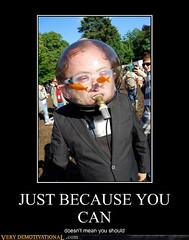 JUST BECAUSE YOU CAN (Chikkenburger) Tags: posters memes demotivational cheezburger workharder memebase verydemotivational notsmarter chikkenburger