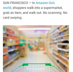 Walk into a supermarket, grab an item, and walk out. No scanning. No card swiping. Sounds fantastic. Actually we have already had a self-checkout app on the local Lotus supermarket in China. Just use the app scan the items, put them into cart and check ou (hanniballecter4) Tags: shopping amazonprime prime amazon flikr wechat alipay