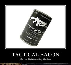 TACTICAL BACON (Chikkenburger) Tags: posters memes demotivational cheezburger workharder memebase verydemotivational notsmarter chikkenburger