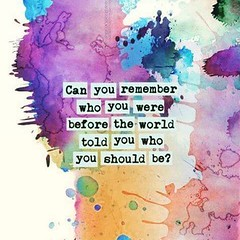 #SocialSaturday - Can you remember who you were before the world told you who you should be? #whoami #whodoiwanttobe #confidence #selfesteem #theartofmft www.TheArtofMFT.com (The Art of MFT) Tags: whoami theartofmft confidence selfesteem whodoiwanttobe socialsaturday