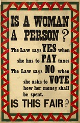 Suffrage campaigning: Is A Woman A Person? The Law says yes when she has to pay taxes1911-1917