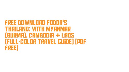 Free Download Fodor's Thailand: with Myanmar (Burma), Cambodia & Laos (Full-color Travel Guide) [PDF Free]