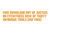 Free Download Art of Justice: An Eyewitness View of Thirty Infamous Trials [PDF Free] (lindadjoyce) Tags: free download justice eyewitness view thirty infamous trials pdf readonlineartofjusticeaneyewitnessviewofthirtyinfamoustrials downloadartofjusticeaneyewitnessviewofthirtyinfamoustrials