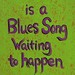 ...A Blues Song Waiting to Hap